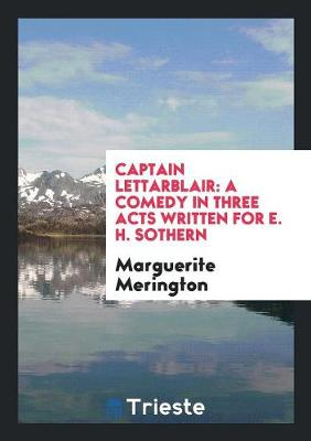 Captain Lettarblair: A Comedy in Three Acts Written for E. H. Sothern (Paperback)