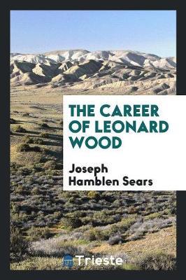 The Career of Leonard Wood (Paperback)