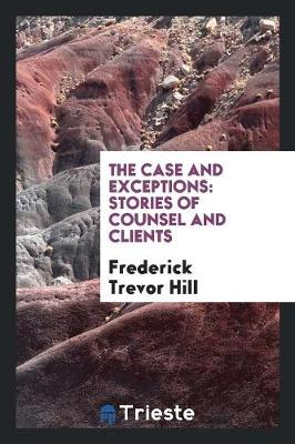 The Case and Exceptions: Stories of Counsel and Clients (Paperback)