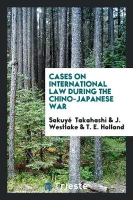 Cases on International Law During the Chino-Japanese War (Paperback)