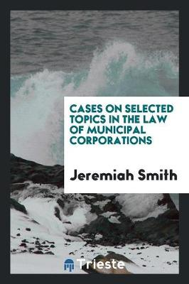 Cases on Selected Topics in the Law of Municipal Corporations (Paperback)