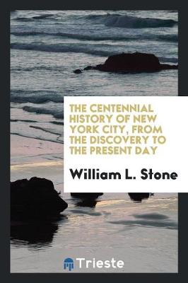 The Centennial History of New York City, from the Discovery to the Present Day (Paperback)