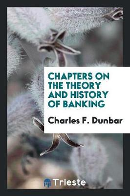 Chapters on the Theory and History of Banking (Paperback)