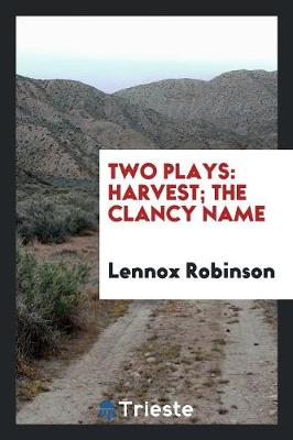 Two Plays: Harvest; The Clancy Name (Paperback)