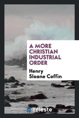 A More Christian Industrial Order (Paperback)