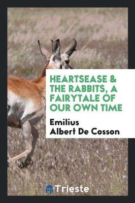 Heartsease & the Rabbits, a Fairytale of Our Own Time (Paperback)