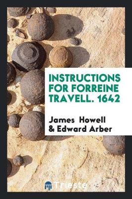 Instructions for Forreine Travell. 1642 (Paperback)