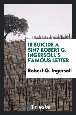 Is Suicide a Sin?: Robert G. Ingersoll' Famous Letter (Paperback)