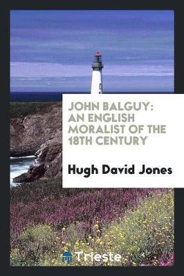 John Balguy: An English Moralist of the 18th Century (Paperback)