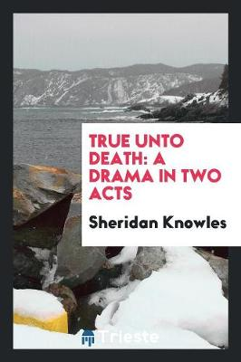 True Unto Death: A Drama in Two Acts (Paperback)