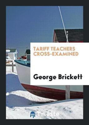 Tariff Teachers Cross-Examined (Paperback)