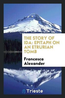 The Story of Ida: Epitaph on an Etrurian Tomb (Paperback)