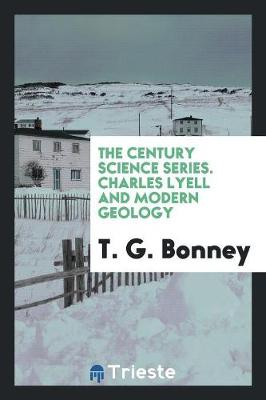 The Century Science Series: Charles Lyell and Modern Geology (Paperback)