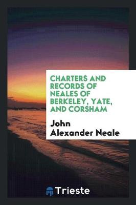 Charters and Records of Neales of Berkeley, Yate, and Corsham (Paperback)