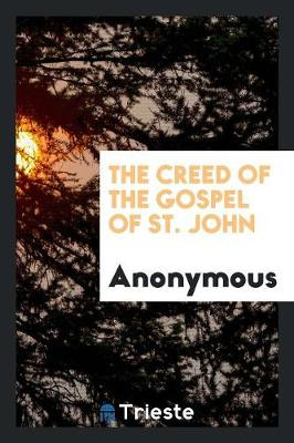 The Creed of the Gospel of St. John (Paperback)