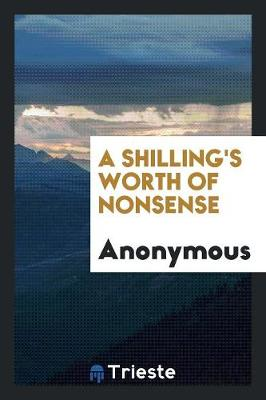 A Shilling's Worth of Nonsense (Paperback)
