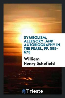 Symbolism, Allegory, and Autobiography in the Pearl, Pp. 585-675 (Paperback)