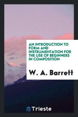 An Introduction to Form and Instrumentation for the Use of Beginners in Composition (Paperback)