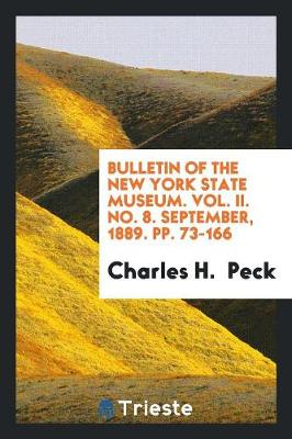 Bulletin of the New York State Museum. Vol. II. No. 8. September, 1889. Pp. 73-166 (Paperback)
