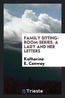 Family Sitting-Room Series. a Lady and Her Letters (Paperback)
