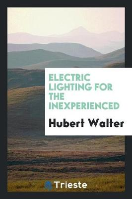 Electric Lighting for the Inexperienced (Paperback)