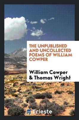 The Unpublished and Uncollected Poems of William Cowper (Paperback)
