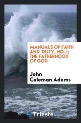 Manuals of Faith and Duty, No. I; The Fatherhood of God (Paperback)