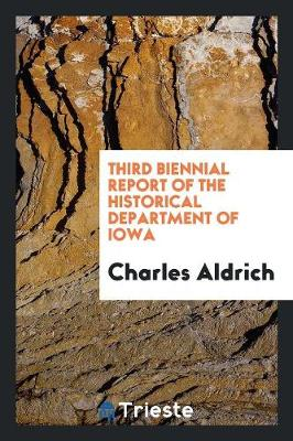 Third Biennial Report of the Historical Department of Iowa (Paperback)