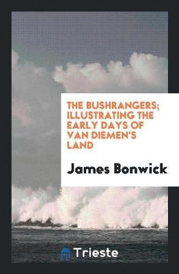 The Bushrangers; Illustrating the Early Days of Van Diemen's Land (Paperback)
