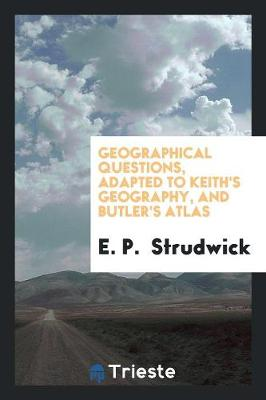 Geographical Questions, Adapted to Keith's Geography, and Butler's Atlas (Paperback)