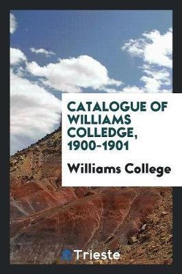 Catalogue of Williams Colledge, 1900-1901 (Paperback)