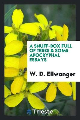 A Snuff-Box Full of Trees & Some Apocryphal Essays (Paperback)