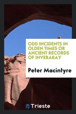 Odd Incidents in Olden Times or Ancient Records of Inveraray (Paperback)