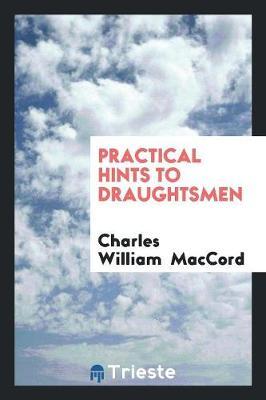 Practical Hints to Draughtsmen (Paperback)