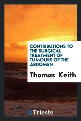 Contributions to the Surgical Treatment of Tumours of the Abdomen (Paperback)