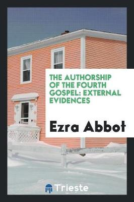 The Authorship of the Fourth Gospel: External Evidences (Paperback)