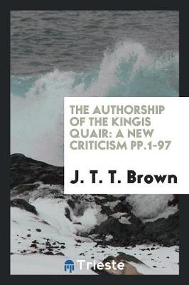The Authorship of the Kingis Quair: A New Criticism Pp.1-97 (Paperback)