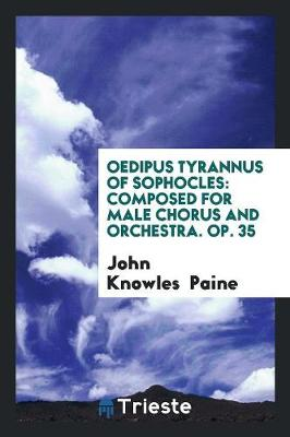 Oedipus Tyrannus of Sophocles: Composed for Male Chorus and Orchestra. Op. 35 (Paperback)