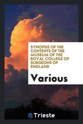 Synopsis of the Contents of the Museum of the Royal College of Surgeons of England (Paperback)