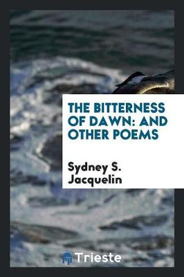 The Bitterness of Dawn: And Other Poems (Paperback)