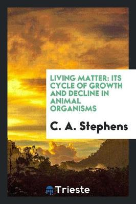 Living Matter: Its Cycle of Growth and Decline in Animal Organisms (Paperback)