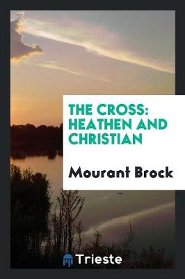 The Cross: Heathen and Christian (Paperback)