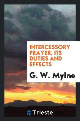 Intercessory Prayer, Its Duties and Effects (Paperback)