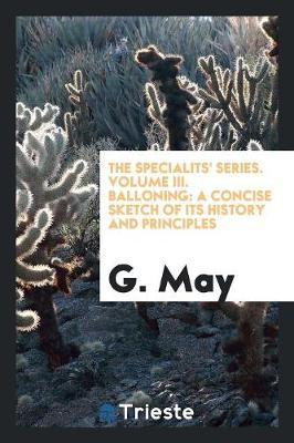 The Specialits' Series. Volume III. Balloning: A Concise Sketch of Its History and Principles (Paperback)