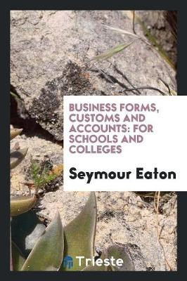 Business Forms, Customs and Accounts: For Schools and Colleges (Paperback)