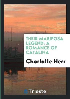 Their Mariposa Legend: A Romance of Catalina (Paperback)