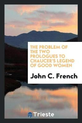 The Problem of the Two Prologues to Chaucer's Legend of Good Women (Paperback)