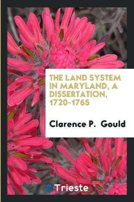 The Land System in Maryland, a Dissertation, 1720-1765 (Paperback)