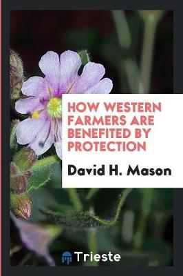 How Western Farmers Are Benefited by Protection (Paperback)