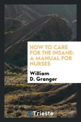 How to Care for the Insane: A Manual for Nurses (Paperback)